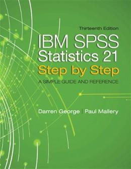 IBM SPSS Statistics 21 Step by Step: A Simple Guide and Reference, by George,13th Edition 9780205985517