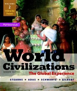 World Civilizations: The Global Experience, by Stearns, 7th Edition, Volume 2 9780205986286