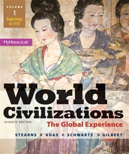 World Civilizations: The Global Experience, by Stearns, 7th Edition, Volume 1: Beginnings to 1750 9780205986293