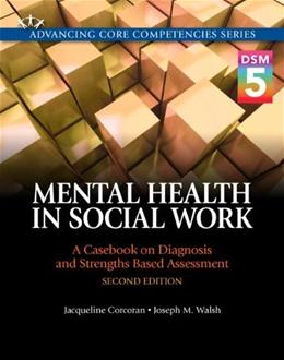 Mental Health in Social Work: A Casebook on Diagnosis and Strengths Based Assessment (DSM 5 Update) (2nd Edition) (Advancing Core Competencies) 9780205991037