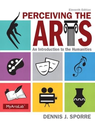 Perceiving the Arts: An Introduction to the Humanities (11th Edition) 9780205995110