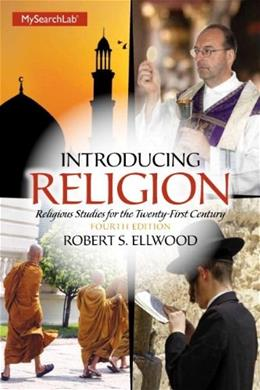 Introducing Religion: Religious Studies for the 21st Century, by Ellwood, 4th Edition 4 PKG 9780205996841