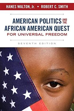 American Politics and the African American Quest for Universal Freedom, by Walton, 7th Edition 9780205997336