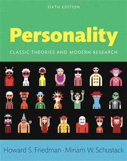 Personality: Classic Theories and Modern Research, by Friedman, 6th Edition 9780205997930