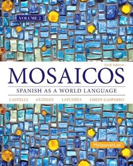 Mosaicos: Spanish as a World Language, by Castells, 6th Edition, Volume 2 9780205999705