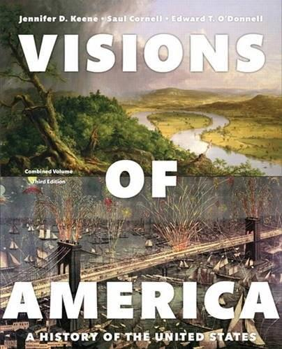 Visions of America: Combined Volume: A History of the United States, by Keene, 3rd Edition 9780205999729
