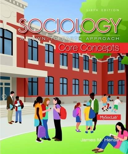 Sociology: A Down-To-Earth Approach Core Concepts (6th Edition) 9780205999842