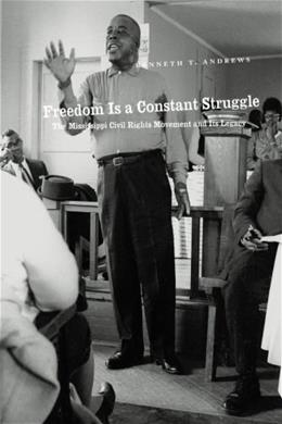 Freedom Is a Constant Struggle: The Mississippi Civil Rights Movement and Its Legacy, by Andrews 9780226020433