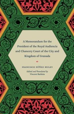 Memorandum for the President of the Royal Audiencia and Chancery Court of the City and Kingdom of Granada, by Muley 9780226103037