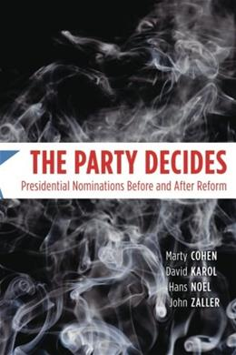 Party Decides: Presidential Nominations Before and After Reform, by Cohen 9780226112374