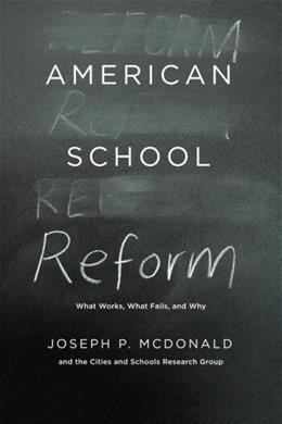 American School Reform: What Works, What Fails, and Why 9780226124728