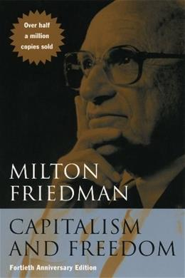 Capitalism and Freedom, by Friedman, 40th Anniversary Edition 9780226264219