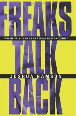 Freaks Talk Back: Tabloid Talk Shows and Sexual Nonconformity, by Gamson 9780226280653