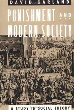 Punishment and Modern Society: A Study in Social Theory, by Garland 9780226283821