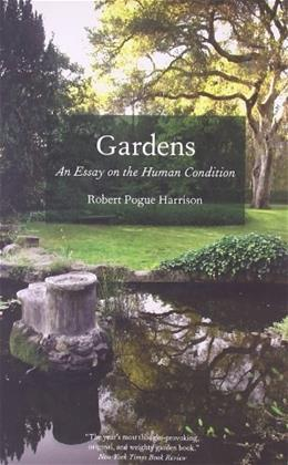 Gardens: An Essay on the Human Condition 9780226317908