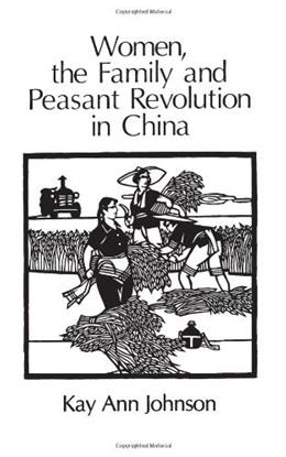 Women, the Family, and Peasant Revolution in China, by Johnson 9780226401898