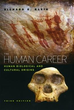 Human Career: Human Biological and Cultural Origins, by Klein, 3rd Edition 9780226439655
