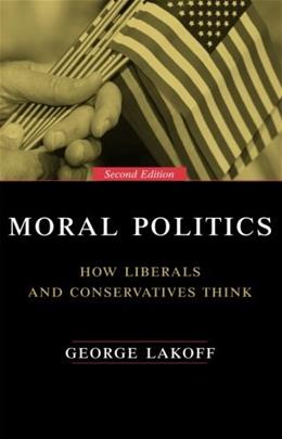 Moral Politics : How Liberals and Conservatives Think, by Lakoff, 2nd Ediiton 9780226467719