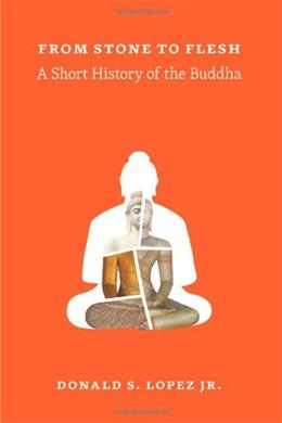 From Stone to Flesh: A Short History of the Buddha, by Lopez 9780226493206
