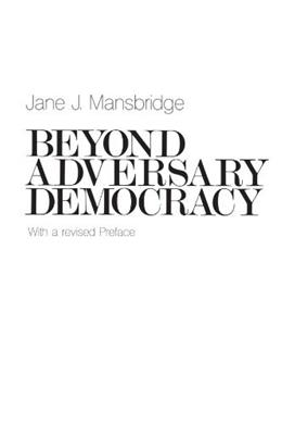 Beyond Adversary Democracy, by Mansbridge, by Mansbridge 9780226503554