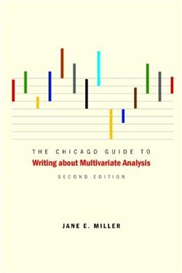 Chicago Guide to Writing about Multivariate Analysis, by Miller, 2nd Edition 9780226527871