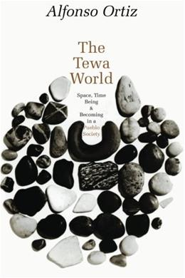 Tewa World Space, Time, Being, and Becoming in a Pue, by Ortiz 9780226633077