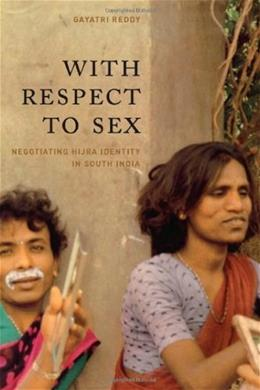 With Respect to Sex: Negotiating Hijra Identity in South India, by Reddy 9780226707563