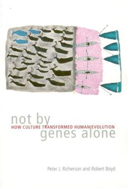 Not by Genes Alone: How Culture Transformed Human Evolution, by Richerson 9780226712123