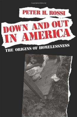 Down and Out in America: The Origins of Homelessness, by Rossi 9780226728292