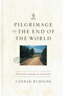 Pilgrimage to the End of the World: The Road to Santiago de Compostela, by Rudolph 9780226731278