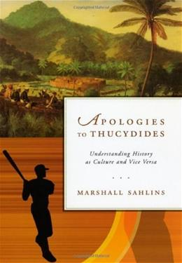 Apologies to Thucydides: Understanding History as Culture and Vice Versa 1 9780226734002