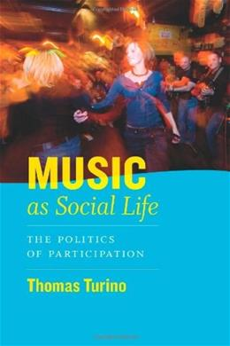 Music as Social Life: The Politics of Participation, by Turino BK w/CD 9780226816982
