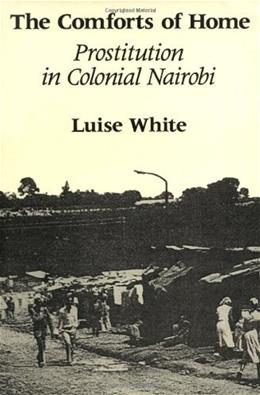 Comforts of Home: Prostitution in Colonial Nairobi, by White 9780226895079
