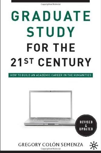 Graduate Study for the 21st Century: How to Build an Academic Career in the Humanities, by Semenza, 2nd Edition 9780230100336