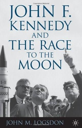 John F. Kennedy and the Race to the Moon, by Logsdon 9780230110106