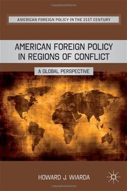 American Foreign Policy in Regions of Conflict: A Global Perspective, by Wiarda 9780230115026