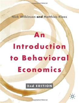 Introduction to Behavioral Economics, by Wilkinson, 2nd Edition 9780230291461