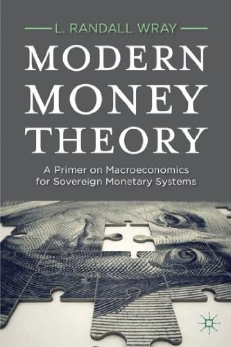 Modern Money Theory: A Primer on Macroeconomics for Sovereign Monetary Systems, by Wray 9780230368897