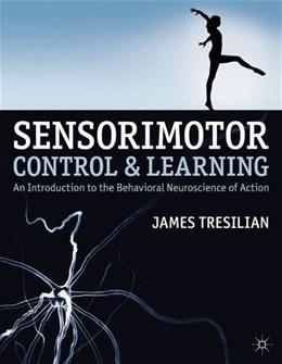 Sensorimotor Control and Learning: An Introduction to the Behavioral Neuroscience of Action, by Tresilian 9780230371057