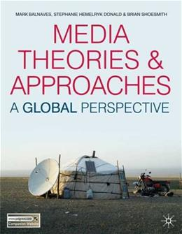 Media Theories and Approaches: A Global Perspective, by Balnaves 9780230551626