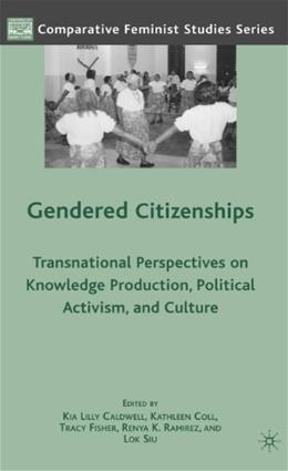 Gendered Citizenships: Transnational Perspectives on Knowledge Production, Political Activism, and Culture (Comparative Feminist Studies) 9780230619852