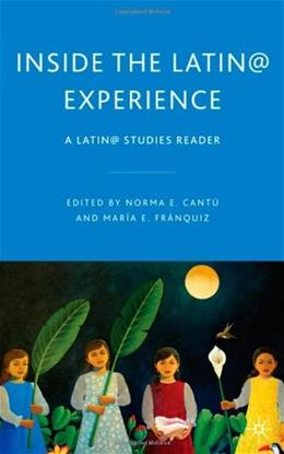 Inside the Latin@ Experience: A Latin@ Studies Reader, by Cantu 9780230621787