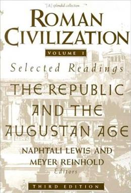 Roman Civilization: Selected Readings, by Lewis, 3rd Edition, Volume 1: The Republic and the Augustinian Age 9780231071314