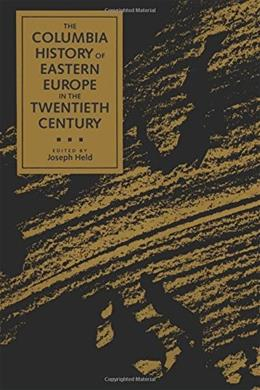 The Columbia History of Eastern Europe in the Twentieth Century Reissue 9780231076975