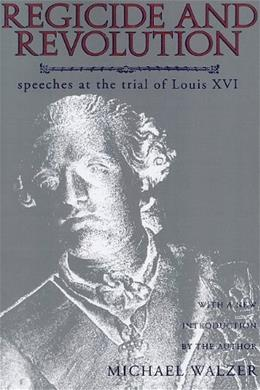 Regicide and Revolution: Speeches at the Trial of Louis XVI, by Walzer 9780231082594