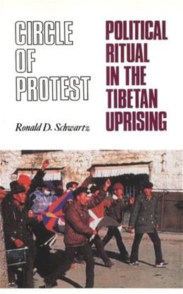 Circle of Protest: Political Ritual in the Tibetan Uprising, 1987-1992, by Schwartz 9780231100953