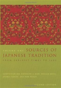 Sources of Japanese Tradition, by De Bary, 2nd Edition, Volume 1: From Earliest Times to 1600 9780231121392