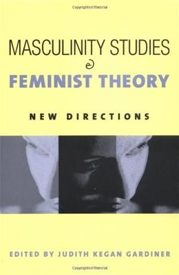 Masculinity Studies and Feminist Theory, by Gardiner 9780231122795
