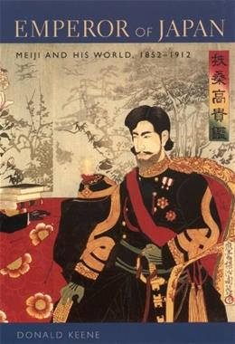 Emperor of Japan: Meiji and His World, 1852-1912, by Keene 9780231123419