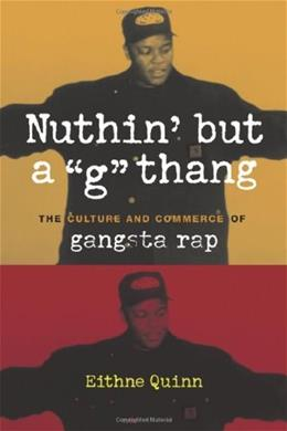 Nuthin but a G Thang: The Culture and Commerce of Gangsta Rap, by Quinn 9780231124096